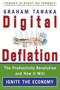 Digital Deflation: The Productivity Revolution and How It Will Ignite the Economy - Graham Y Tanaka - cover