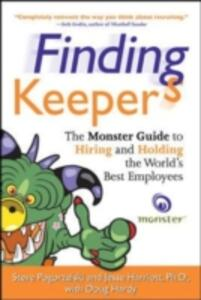 Finding Keepers: The Monster Guide to Hiring and Holding the World's Best Employees - Steve Pogorzelski,Jesse Harriott - cover
