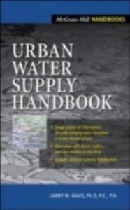 Foto Cover di Urban Water Supply Handbook, Ebook inglese di Larry Mays, edito da McGraw-Hill Education