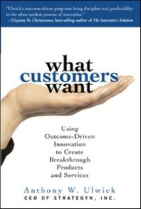 Ebook in inglese What Customers Want: Using Outcome-Driven Innovation to Create Breakthrough Products and Services Ulwick, Anthony