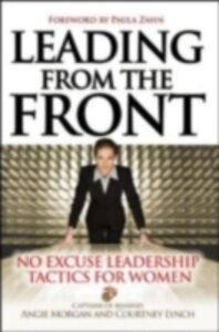 Ebook in inglese Leading From the Front: No-Excuse Leadership Tactics for Women Lynch, Courtney , Morgan, Angie