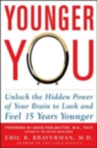 Ebook in inglese Younger You: Unlock the Hidden Power of Your Brain to Look and Feel 15 Years Younger Braverman, Eric