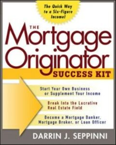 Ebook in inglese Mortgage Originator Success Kit: The Quick Way to a Six-Figure Income Seppinni, Darrin