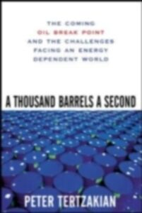 Foto Cover di Thousand Barrels a Second: The Coming Oil Break Point and the Challenges Facing an Energy Dependent World, Ebook inglese di Peter Tertzakian, edito da McGraw-Hill Education