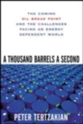 Thousand Barrels a Second: The Coming Oil Break Point and the Challenges Facing an Energy Dependent World