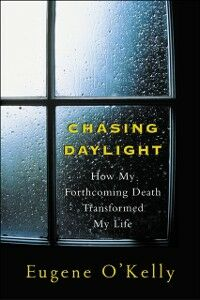 Ebook in inglese Chasing Daylight:How My Forthcoming Death Transformed My Life O'Kelly, Gene