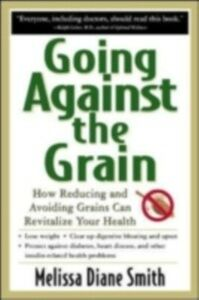 Ebook in inglese Going Against the Grain: How Reducing and Avoiding Grains Can Revitalize Your Health Smith, Melissa