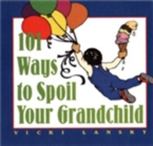 Ebook in inglese 101 Ways to Spoil Your Grandchild Lansky, Vicki