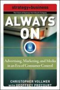 Always On: Advertising, Marketing, and Media in an Era of Consumer Control - Christopher Vollmer,Geoffrey Precourt - cover