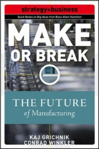 Ebook in inglese Make or Break: How Manufacturers Can Leap from Decline to Revitalization Grichnik, Kaj , Rothfeder, Jeffrey , Winkler, Conrad