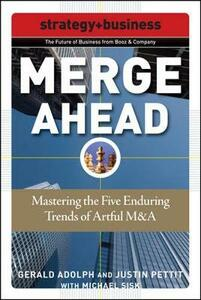 Merge Ahead: Mastering the Five Enduring Trends of Artful M&A - Gerald Adolph,Justin Pettit,Michael Sisk - cover