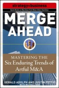 Ebook in inglese Merge Ahead: Mastering the Five Enduring Trends of Artful M&A Adolph, Gerald , Pettit, Justin , Sisk, Michael