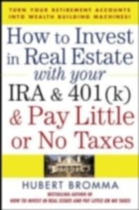 Ebook in inglese How to Invest in Real Estate With Your IRA and 401K & Pay Little or No Taxes Bromma, Hubert