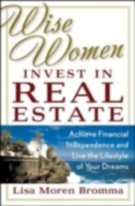 Ebook in inglese Wise Women Invest in Real Estate Bromma, Lisa Moren