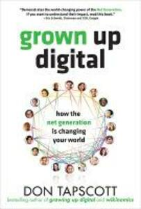 Grown Up Digital: How the Net Generation is Changing Your World - Don Tapscott - cover