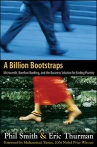 Foto Cover di Billion Bootstraps: Microcredit, Barefoot Banking, and The Business Solution for Ending Poverty, Ebook inglese di Philip Smith,Eric Thurman, edito da McGraw-Hill Education