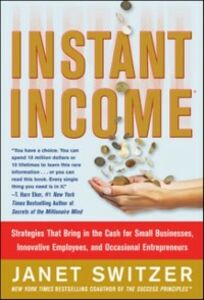 Foto Cover di Instant Income: Strategies That Bring in the Cash, Ebook inglese di Janet Switzer, edito da McGraw-Hill Education