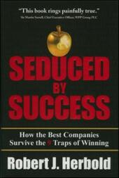 Seduced by Success: How the Best Companies Survive the 9 Traps of Winning