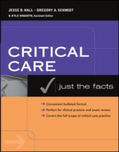 Ebook in inglese Critical Care: Just the Facts Hall, Jesse , Schmidt, Gregory
