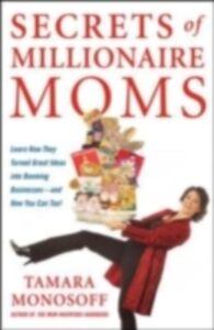 Ebook in inglese Secrets of Millionaire Moms Monosoff, Tamara