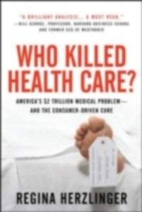 Ebook in inglese Who Killed HealthCare?: America's $2 Trillion Medical Problem - and the Consumer-Driven Cure Herzlinger, Regina