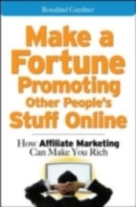 Ebook in inglese Make a Fortune Promoting Other People's Stuff Online Gardner, Rosalind