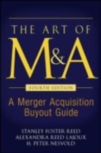 Ebook in inglese Art of M&A, Fourth Edition Lajoux, Alexandra Reed , Nesvold, H. Peter , Reed, Stanley Foster