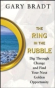 Ebook in inglese Ring in the Rubble: Dig Through Change and Find Your Next Golden Opportunity Bradt, Gary