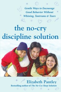 Ebook in inglese No-Cry Discipline Solution: Gentle Ways to Encourage Good Behavior Without Whining, Tantrums, and Tears Pantley, Elizabeth
