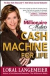 Millionaire Maker's Guide to Creating a Cash Machine for Life