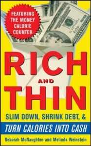 Foto Cover di Rich and Thin: How to Slim Down, Shrink Debt, and Turn Calories Into Cash, Ebook inglese di Deborah McNaughton,Melinda Weinstein, edito da McGraw-Hill Education
