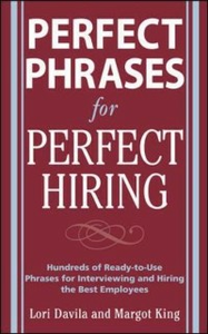 Ebook in inglese Perfect Phrases for Perfect Hiring: Hundreds of Ready-to-Use Phrases for Interviewing and Hiring the Best Employees Every Time Davila, Lori , King, Margot