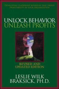 Ebook in inglese Unlock Behavior, Unleash Profits: Developing Leadership Behavior That Drives Profitability in Your Organization Braksick, Leslie Wilk