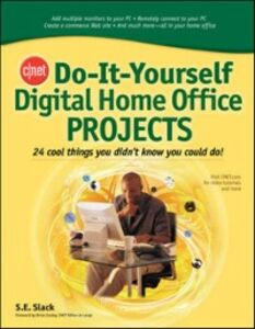 Ebook in inglese CNET Do-It-Yourself Digital Home Office Projects Slack, Sally