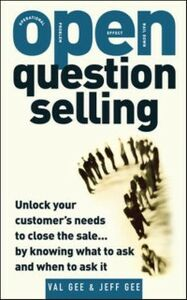 Foto Cover di OPEN-Question Selling: Unlock Your Customer's Needs to Close the Sale... by Knowing What to Ask and When to Ask It, Ebook inglese di Jeff Gee,Val Gee, edito da McGraw-Hill Education