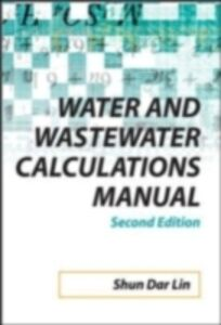Ebook in inglese Water and Wastewater Calculations Manual, 2nd Ed. Lee, C. , Lin, Shun Dar