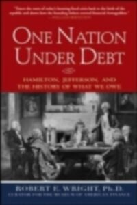 Ebook in inglese One Nation Under Debt: Hamilton, Jefferson, and the History of What We Owe Wright, Robert E.