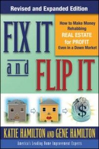 Ebook in inglese Fix It & Flip It: How to Make Money Rehabbing Real Estate for Profit Even in a Down Market Hamilton, Gene , Hamilton, Katie
