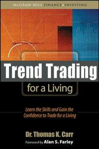 Trend Trading for a Living: Learn the Skills and Gain the Confidence to Trade for a Living - Thomas Carr - cover
