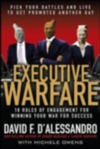 Ebook in inglese Executive Warfare: 10 Rules of Engagement for Winning Your War for Success D'Alessandro, David