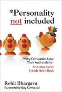 Personality Not Included: Why Companies Lose Their Authenticity And How Great Brands Get it Back, Foreword by Guy Kawasaki - Rohit Bhargava - cover