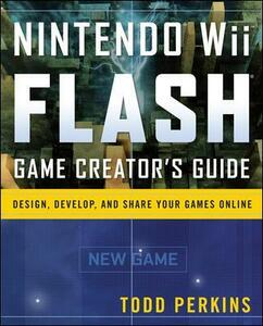 Nintendo Wii Flash Game Creator's Guide: Design, Develop, and Share Your Games Online - Todd Perkins - cover