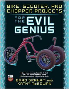 Bike, Scooter, and Chopper Projects for the Evil Genius - Brad Graham,Kathy McGowan - cover