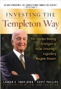 Investing the Templeton Way: The Market-Beating Strategies of Value Investing's Legendary Bargain Hunter - Lauren C. Templeton,Scott Phillips - cover