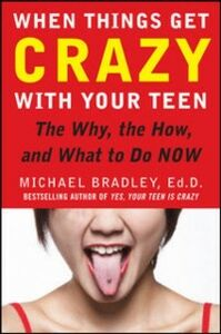 Foto Cover di When Things Get Crazy with Your Teen: The Why, the How, and What to do Now, Ebook inglese di Mike Bradley, edito da McGraw-Hill Education