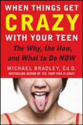 When Things Get Crazy with Your Teen: The Why, the How, and What to do Now