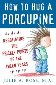 Ebook in inglese How to Hug a Porcupine: Negotiating the Prickly Points of the Tween Years Ross, Julie