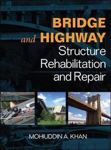 Bridge & highway structure. Rehablitation and repair - Mohiuddin A. Kahn - copertina