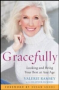 Ebook in inglese Gracefully: Looking and Being Your Best at Any Age Hummel, Heather , Ramsey, Valerie