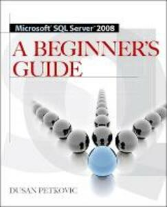 MICROSOFT SQL SERVER 2008 A BEGINNER'S GUIDE - Dusan Petkovic - cover